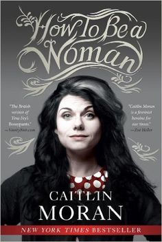 """How to Be a Woman by Caitlin Moran. Watson said, """"I read it on a plane from London to New York and I laughed out loud and cried so much I think the whole of my cabin, airline staff included, thought I was losing my mind."""""""