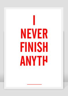 I never finish anyth...