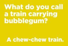 What do you call a train carrying bubblegum? - What do you call a train carrying bubblegum? Funny Corny Jokes, Short Jokes Funny, Cute Jokes, Cheesy Jokes, Funny Jokes For Kids, Funny Jokes To Tell, Funny Quotes, Kid Jokes, Humor Quotes
