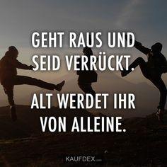Geht raus und seid verrückt. Alt werdet ihr von alleine. Lyrics, Thoughts, Humor, Quotes, Good Morning Funny, Ship It, Nursing Care, Deutsch, Quotations