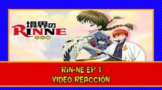 RINNE EP 1 VIDEO REACCION