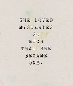 She loved mysteries so much that she became one