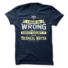 I MIGHT BE WRONG I AM A Technical Writer - Limited Edit T Shirt, Hoodie, Sweatshirt