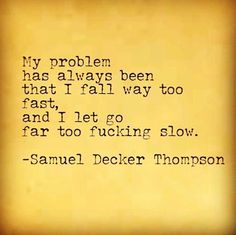 Continuously doing that shit to myself. #SamuelDeckerThompson  @ADudeWritingPoetry