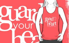 Guard your heart shirt designs