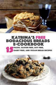 "Katrina's Bodacious Breads eCookbook All our breads are Paleo, Gluten Free, Soy Free, Dairy Free, and Vegan, with the exception of the Gluten Free ""Corn"" Muffins which contain grains. But don't let that scare you off, because they are all amazing! You will get 15 bread recipes that are Paleo, Gluten-Free, Soy-Free, Vegan and Dairy-Free. These are the best breads that we have created and you won't be disappointed.  [wpcb id="