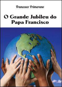 O grande jubileu do papa Francisco