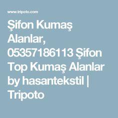 Şifon Kumaş Alanlar, 05357186113 Şifon Top Kumaş Alanlar by hasantekstil | Tripoto