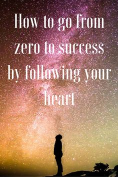 How to go from zero to success by following your heart