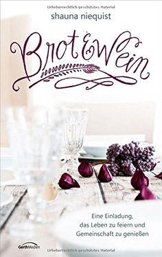 Brot & Wein: Eine Einladung, das Leben zu feiern und Gemeinschaft zu genießen. von Shauna Niequist http://www.amazon.de/dp/395734073X/ref=cm_sw_r_pi_dp_lB9Pwb16Q1PSP