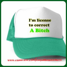44d7d9ca0d2 Shirt Says  I m license to correct A Bitch REPIN   LIKE if you ❤ design or  quote. www.cafepress.com risquebeautitshirts