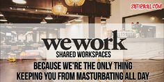 WeWork shared workspaces: The only thing keeping you from masturbating all day