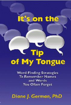 It's on the Tip of My Tongue - Word-Finding Strategies to Remember Names and Words You Often Forget by Diane J. German, PhD