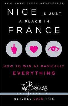 Nice Is Just a Place in France: How to Win at Basically Everything: Amazon.es: Betches: Libros en idiomas extranjeros