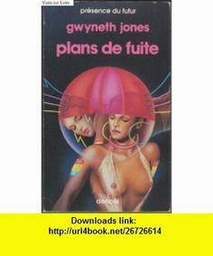 Plans de fuite (9782207304495) Gwyneth Jones , ISBN-10: 2207304493  , ISBN-13: 978-2207304495 ,  , tutorials , pdf , ebook , torrent , downloads , rapidshare , filesonic , hotfile , megaupload , fileserve
