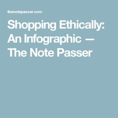 Shopping Ethically: An Infographic — The Note Passer