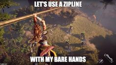 Video Games, Horizon Zero Dawn: How to be a badass. Step 1-Rope burn makes you cool. Step 2-Don't give a f*ck #videogamelogic #horizonzerodawn
