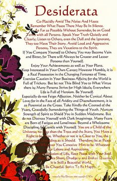 Desiderata - Everything you need to know to be content in this life. - Be Cheerful, Strive to be happy!