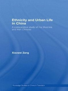Ethnicity and Urban Life in China: A Comparative Study of Hui Muslims and Han Chinese