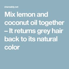Mix lemon and coconut oil together – It returns grey hair back to its natural color #HairLossRemediesNatural