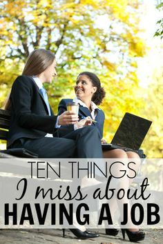 I wouldn't change my life as a SAHM for the world, but I'd be lying if I said I don't fantasize about entering the workforce again someday. Do you do this? Yes? Then you'll appreciate this list of the top 10 things I miss about having a job.