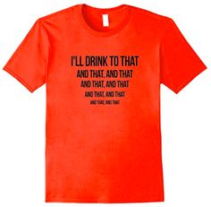 I'll Drink to That - Summer College Humor Party Drink Tee  This drink T-shirt is the perfect shirt for summer lovers and college students. Available in Mens, Womens, and Youth sizes for your comfort. It would make a great gift idea for any birthday, holiday, festival, graduation or any gift giving occasion. Visit website to purchase.