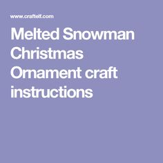 Melted Snowman Christmas Ornament craft instructions