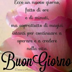 "Buongiorno Link: Buongiorno: ""Ecco un nuovo giorno"" Good Day, Good Morning, Tattoo Quotes, Messages, Amen, Album, Instagram, Photography, French Phrases"