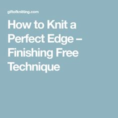 How to Knit a Perfect Edge – Finishing Free Technique