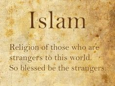 """Abû Hurayrah relates that Allah's Messenger (peace be upon him) said: """"Islam began strange, and it will become strange again just like it was at the beginning, so blessed are the strangers. Islamic Quotes, Muslim Quotes, Arabic Quotes, Islam Religion, Islam Muslim, True Religion, Allah God, Alhamdulillah, Way Of Life"""