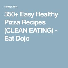 350+ Easy Healthy Pizza Recipes (CLEAN EATING) - Eat Dojo