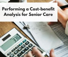 Performing a Cost-benefit Analysis for Senior Care