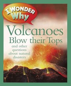I Wonder Why Volcanoes Blow Their Tops: And Other Questions About Disasters