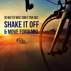 No Matter what comes your way, shake it off and move forward - Joel Osteen