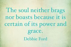 The soul neither brags or boasts. Favorite Words, Favorite Quotes, Bragging Quotes, Ford Quotes, Mental Health Matters, Word Up, Truth Quotes, Powerful Words, Psych