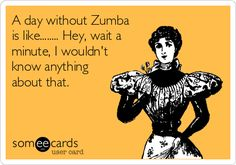 A day without Zumba...