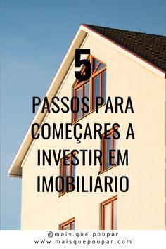 Investimento, investir, ganhar dinheiro, investimentos em Portugal, como investir, investimentos financeiros, investimento financeiro, dicas de poupança, poupar dinheiro, imobiliário, imobiliário em portugal, Portugal, 5 passos, casas, investir em casas, começar a investir, começar a investir em imobiliário Portugal, Saving Money, Earn Money, Investing, Step By Step, Tips