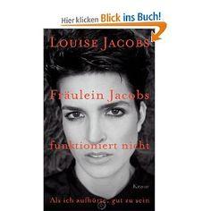 Fräulein Jacobs funktioniert nicht: Als ich aufhörte, gut zu sein: Amazon.de: Louise Jacobs: Bücher