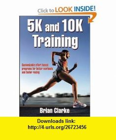 5K and 10K Training (9780736059404) Brian Clarke , ISBN-10: 0736059407  , ISBN-13: 978-0736059404 ,  , tutorials , pdf , ebook , torrent , downloads , rapidshare , filesonic , hotfile , megaupload , fileserve