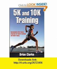 5K and 10K Training (9780736059404) Brian Clarke , ISBN-10: 0736059407  , ISBN-13: 978-0736059404 ,  , tutorials , pdf , ebook , torrent , downloads , rapidshare , filesonic , hotfile , megaupload , fileserve