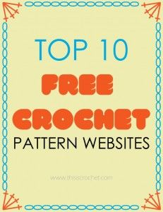 Top 10 Free Crochet Pattern Websites - Since I don't have enough patterns pinned already!  Ha ha ha!