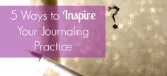 Feeling a little stuck with your journaling? These tips will help you get writing again.