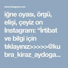 """iğne oyası, örgü, elişi, çeyiz on Instagram: """"İrtibat ve bilgi için tıklayınız>>>>>@kubra_kiraz_aydogan . . #igneoyasi #igneoyalari #tulbent #ceyiz #ceyizhazirligi #gelin #havlukenari…"""" • Instagram"""
