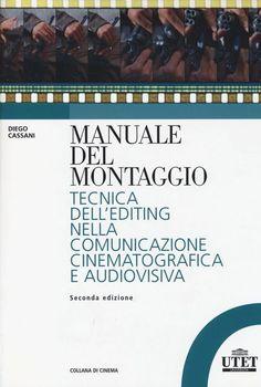 Libro Manuale del montaggio. Tecnica dell'editing nella comunicazione cinematografica e audiovisiva Diego Cassani , Fabrizia Centola