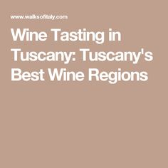 Wine Tasting in Tuscany: Tuscany's Best Wine Regions