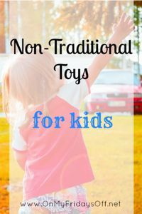 Non traditional toys for kids. Create hours of fun with little to no money!