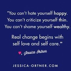 Real change begins with self love and self care.
