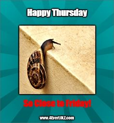 It's sooooo close to Friday! Happy Thursday Quotes, Wednesday Humor, Monday Humor, Good Morning Thursday, Good Morning Quotes, It's Thursday, Sunday, New Nurse Humor, Friday Pictures