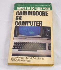 Things to do with your Commodore 64 Computer By Jerry & Deb Willis &…