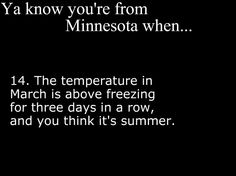 It feels AMAZING! No coats, sunshine, fifty something degrees out, its purrrrfect Minnesota Funny, Minnesota Home, You Know Your From Minnesota, Wisconsin, Michigan, Hey Ya, Depressing, Get Excited, North Dakota
